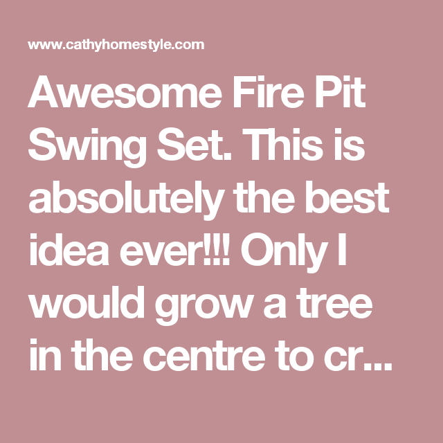 Awesome Fire Pit Swing Set. This is absolutely the best ...