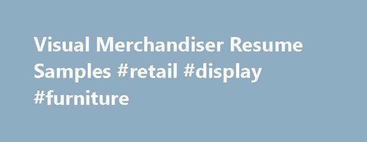 Visual Merchandiser Resume Samples #retail #display #furniture - resume samples for retail
