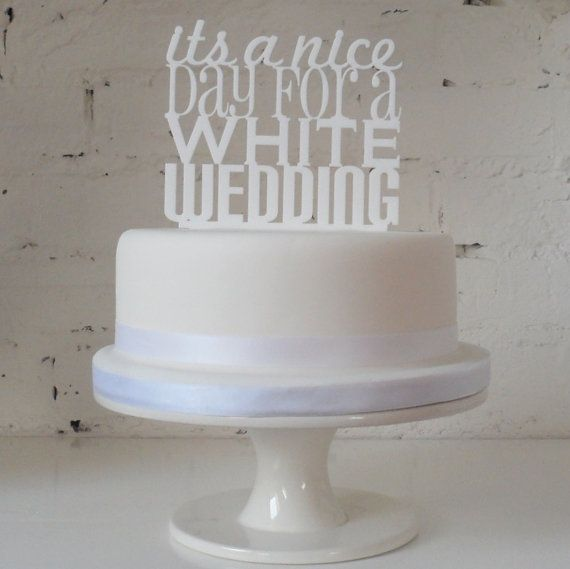 Its A Nice Day For White Wedding Cake Topper By Miss Sarah