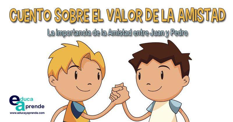 Cuento De Amistad Corto La Importancia De La Amistad Entre Juan Y Pedro Cuentos De Amistad Valor De La Amistad Cuentos De Valores