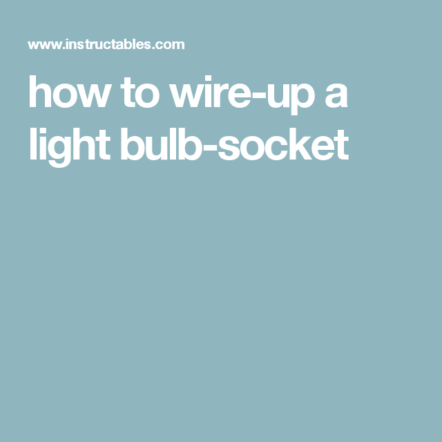 How to Wire-up a Light Bulb-socket | Light bulb, Bulbs and Lights