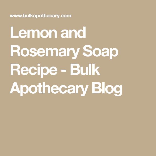 Lemon and Rosemary Soap Recipe - Bulk Apothecary Blog