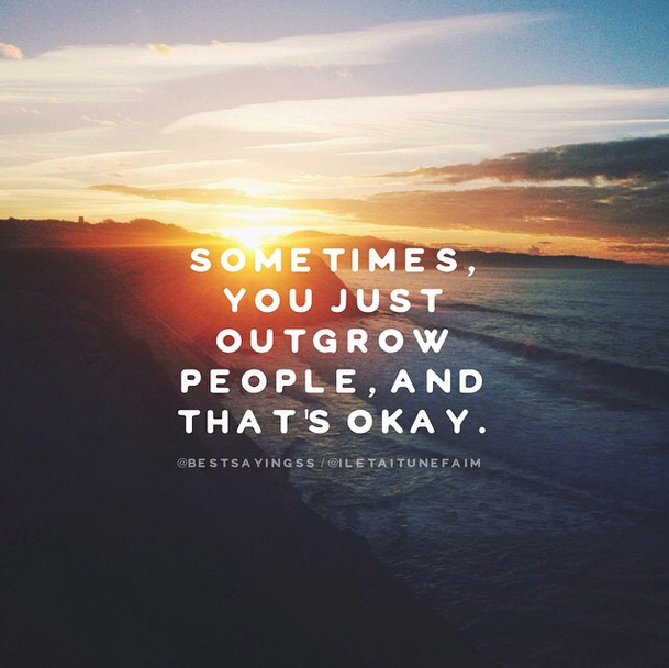 Sometimes You Just Outgrow People And Thats Okay Quotes Awesome