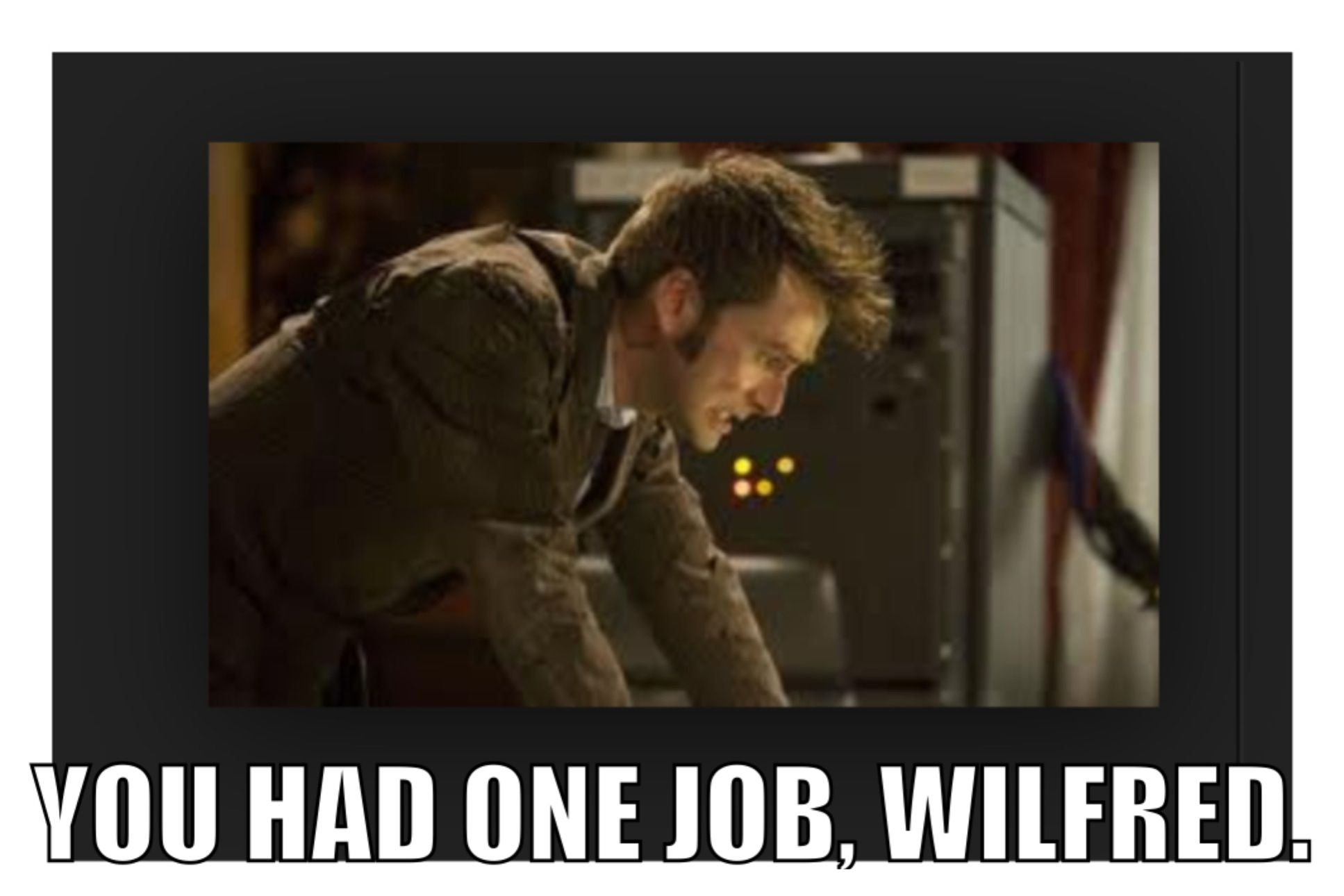 Doctor Who Meme The End Of Time Wilfred Mott Doctor Who Meme You Had One Job Doctor Who