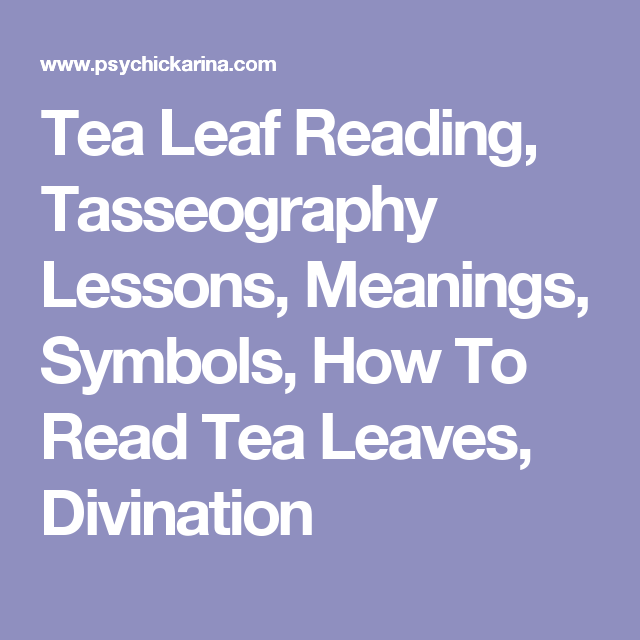 Tea Leaf Reading Tasseography Lessons Meanings Symbols How To