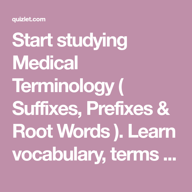 Start studying Medical Terminology ( Suffixes, Prefixes
