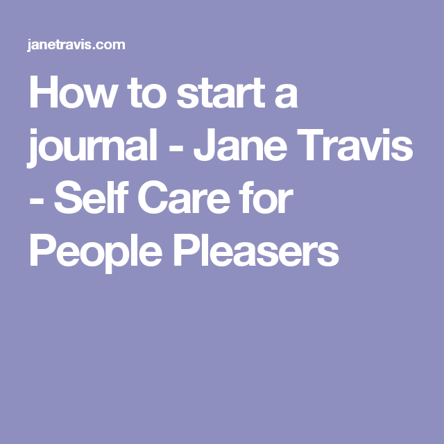 How to start a journal - Jane Travis - Self Care for People Pleasers
