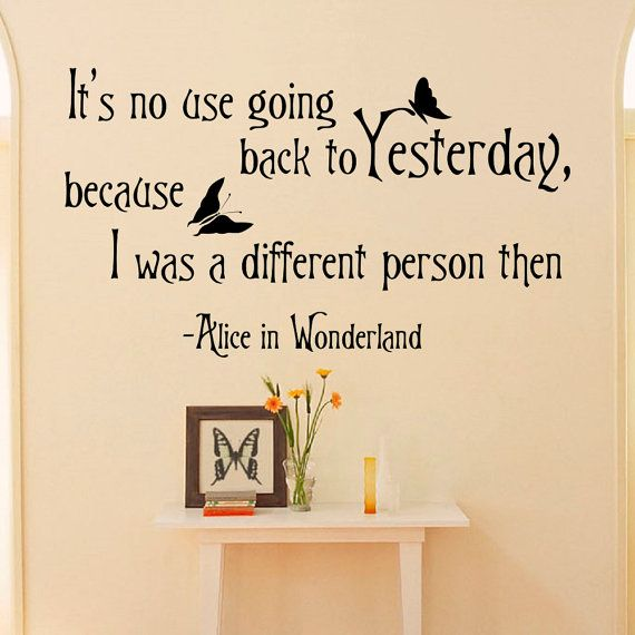 Alice In Wonderland Wall Decal Quote Itu0027s No Use Going Back To Yesterday  Wallu2026