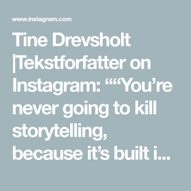 "Tine Drevsholt |Tekstforfatter on Instagram: """"You're never going to kill storytelling, because it's built in the human plan. We come with it"". Margaret Atwood"""
