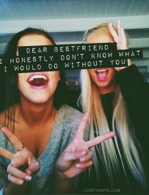 Dear Best Friend Dear Best Friend Best Friend Quotes