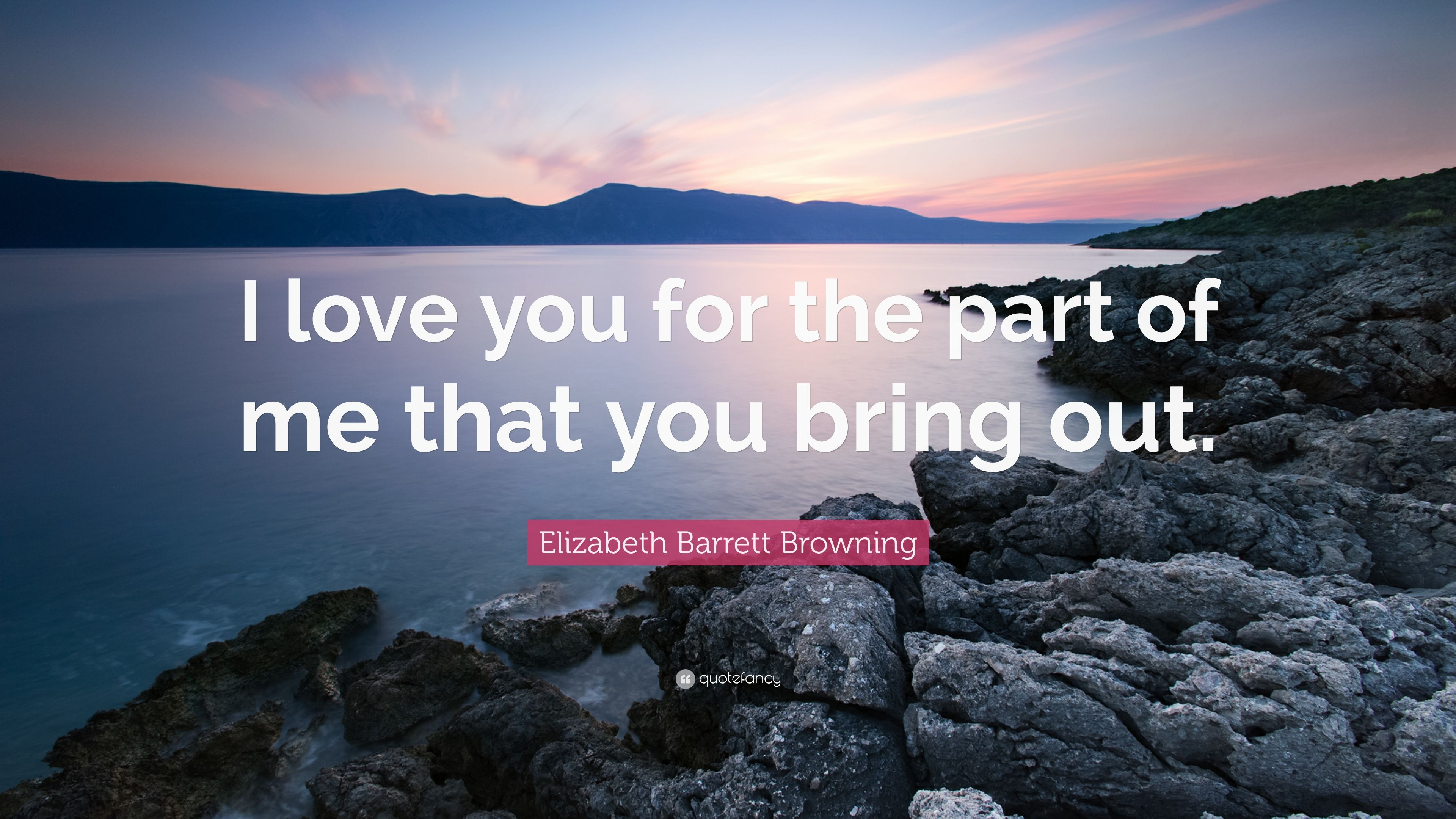 """Elizabeth Barrett Browning Quote: """"I love you for the part of me"""
