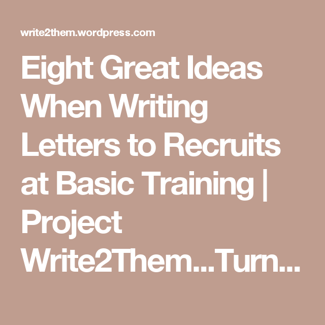 Eight Great Ideas When Writing Letters To Recruits At Basic