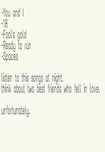 I made a playlist on my phone based off this. The songs are (in this order); You & I, Fools Gold, uncover, Give me Love, Just a little bit of your heart, ready to run, spaces, beside you and lastly, 18