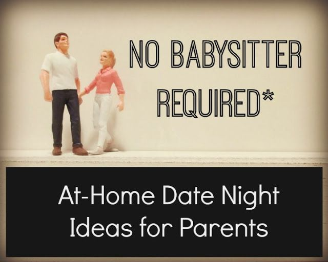 No Babysitter Required* - At-Home Date Night Ideas for Parents ...