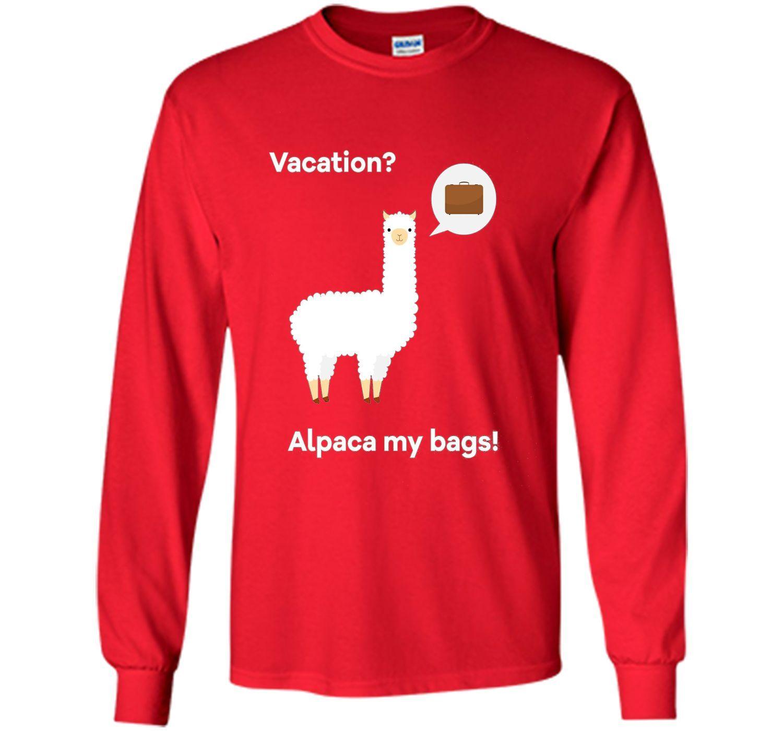 Funny Vacation? Alpaca my bags t-shirt cool shirt