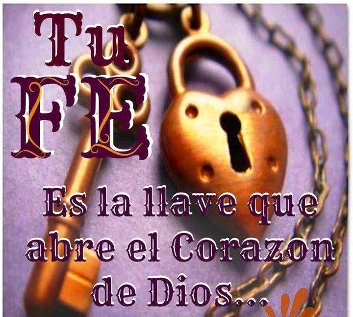 Tu Fe Es La Llave Que Abre El Corazon De Dios Mensajes Biblicos Frases De Bendiciones Versos Cristianos