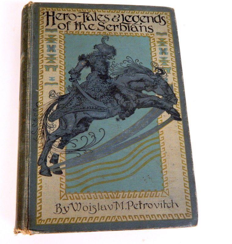 Hero - Tales & Legends of the Serbians by Woislav.M. Petrovitch 1914 1st Ed