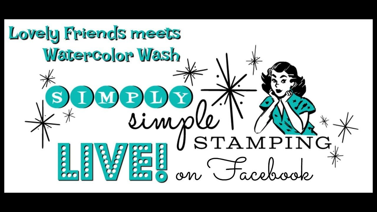 Simply Simple Facebook LIVE Rewind - Lovely Friends meets Watercolor Wash with Connie Stewart - YouTube