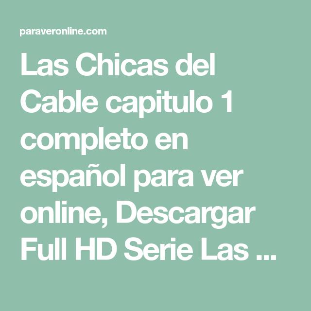Las Chicas Del Cable Capitulo 1 Completo En Español Para Ver Online