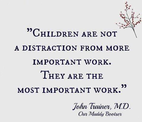 Children are the most important work. :)