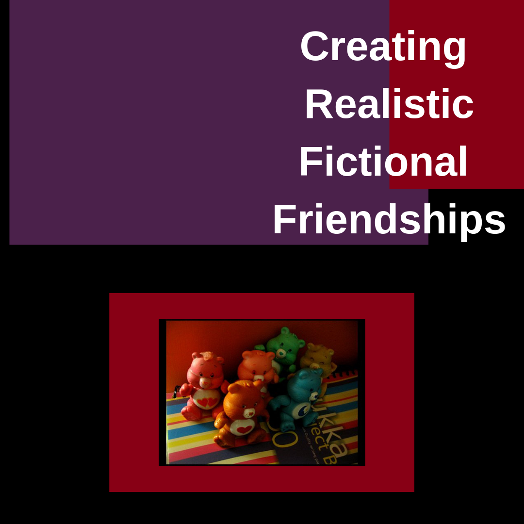 Blog For Writ On Protagonist Tips: Creating Realistic Fictional Friendships #carebears