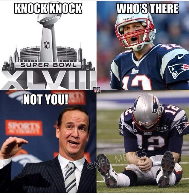 We Re So Excited For The Super Bowl Bye Bye Tom Brady Football Jokes Nfl Funny Peyton Manning Memes