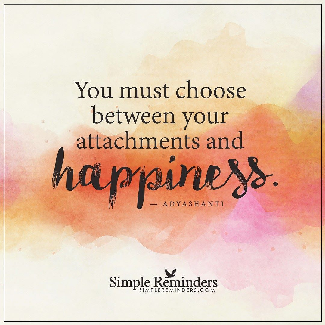 Adyashanti Quotes You Must Choose Between Your Attachments And Happiness