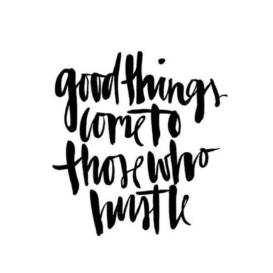 """40 Inspirational Quotes: """"Good things come to those who hustle."""""""