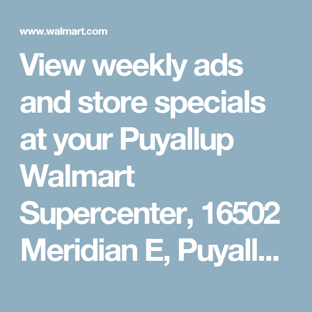 View Weekly Ads And Store Specials At Your Puyallup Walmart