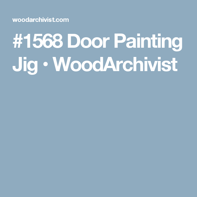 Door Painting Jig - Finishing Tips and Techniques - Woodwork Woodworking Woodworking Tips Woodworking Techniques  sc 1 st  Pinterest & 1568 Door Painting Jig u2022 WoodArchivist | Painting | Pinterest ... pezcame.com