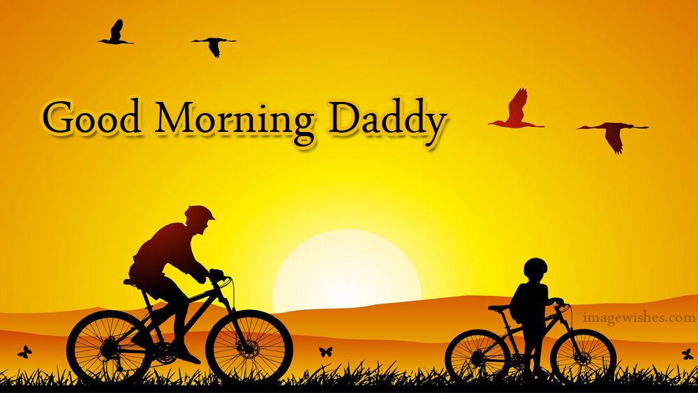 Good Morning Daddy Good Morning Wishes For Father Good Morning Wishes Good Morning Morning Wish