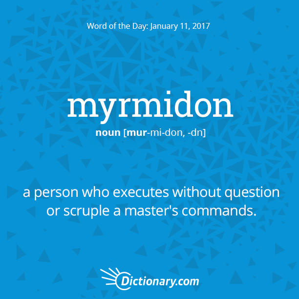 Dictionary Com S Word Of The Day Myrmidon A Person Who