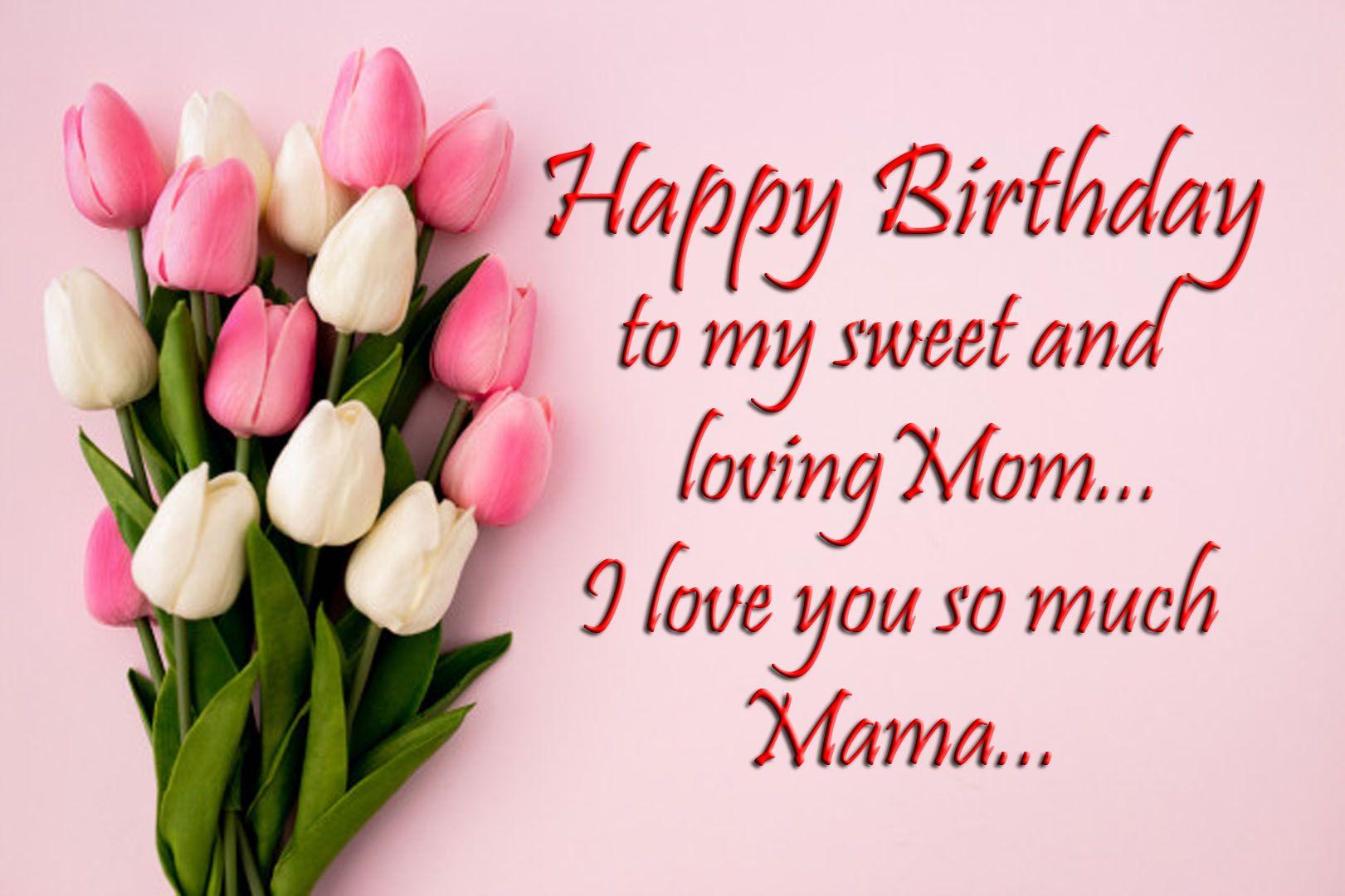Happy Birthday Mom Birthday Wishes For Mother Birthday Wishes For Mom Happy Birthday Mom Images Birthday Wishes For Mother