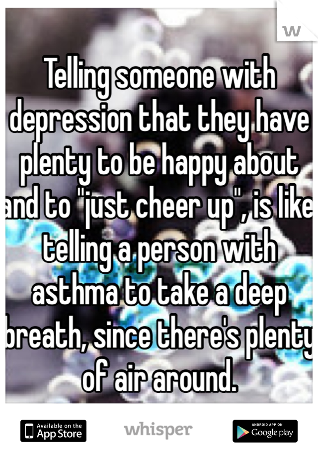 Telling Someone With Depression That They Have Plenty To Be Happy