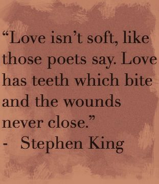 Love has teeth      Stephen King: Books, Movies, and Quotes