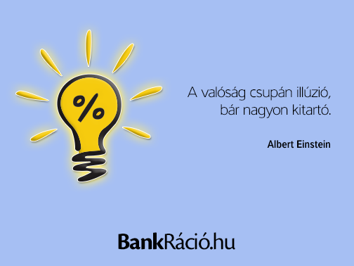 A valóság csupán illúzió, bár nagyon kitartó. - Albert Einstein, www.bankracio.hu idézet