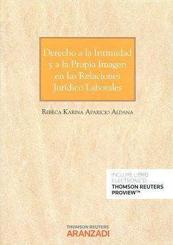 Derecho A La Intimidad Y A La Propia Imagen En Las Relaciones Jurídico Laborales Rebeca Karina Aparicio Aldana Aranzadi 2016 Seguridade Social