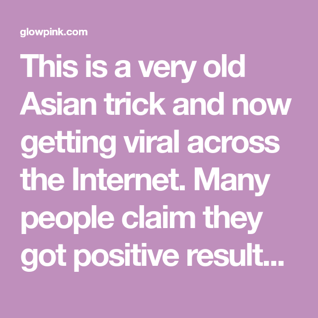 This is a very old Asian trick and now getting viral across the Internet. Many people claim they got positive results in just 1 use