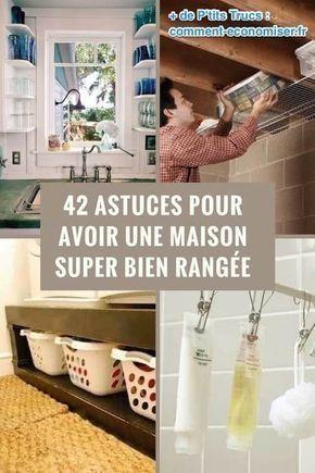 42 Astuces Pour Avoir une Maison Super Bien Rangée Ne Ratez Pas la