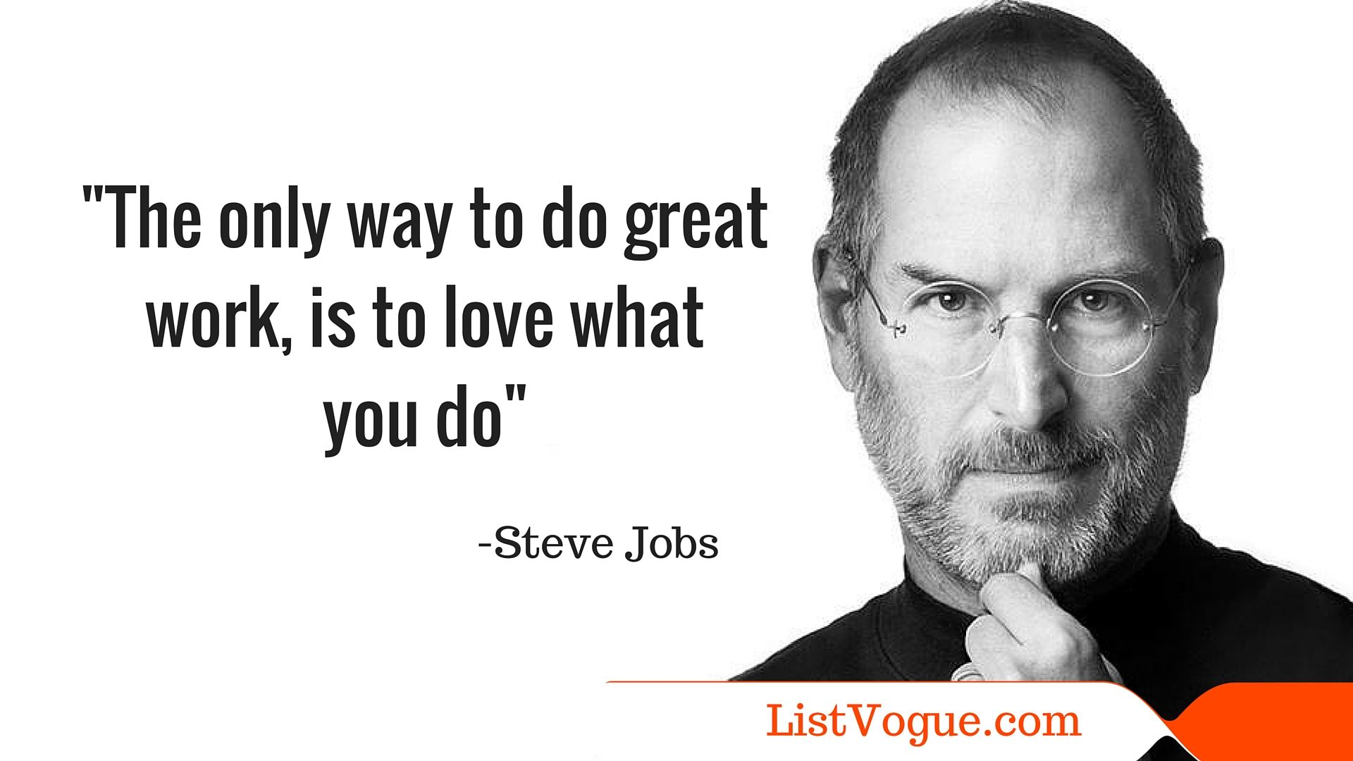 The only way to do great work is to love what you do steve jobs the only way to do great work is to love what you do steve toneelgroepblik Image collections