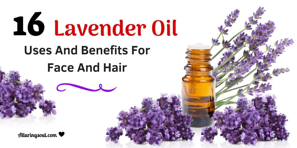 16 Lavender Oil Uses And Benefits For Face And Hair Lavender Oil