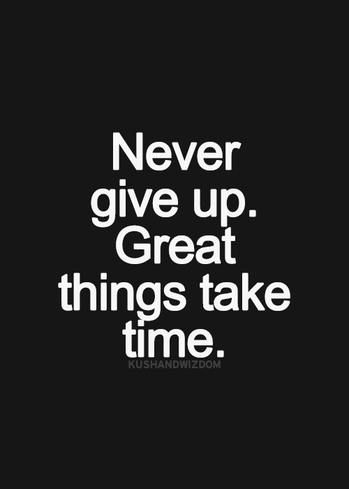 Never Give Up Quotes Never Give Upgreat Things Take Time Sayings  Pinterest