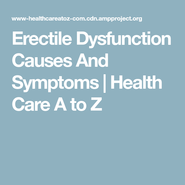 Erectile Dysfunction Causes And Symptoms | Health Care A to