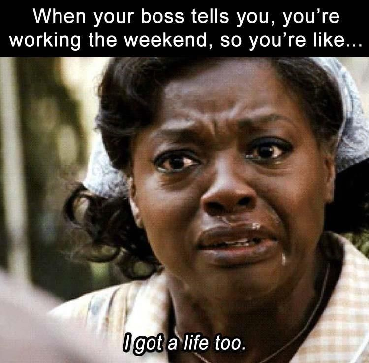 When Your Boss Tells You You Re Working The Weekend So You Re Like Funny Memes Meme Humor Funny Memes Really Fu Work Humor Work Quotes Funny Morning Humor