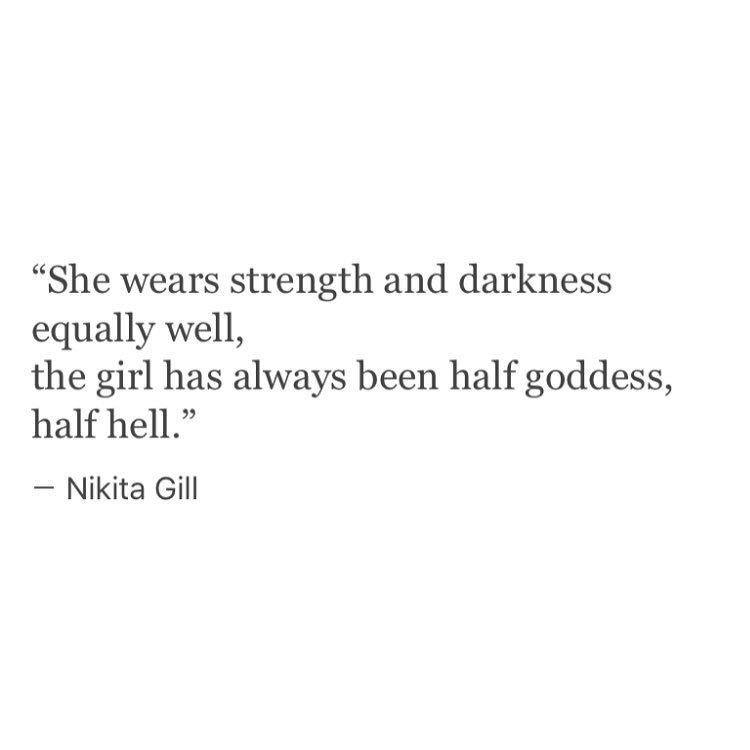 "She wears strength and darkness equally well, the girl has always been half goddess, half hell."" - Nikita Gill"