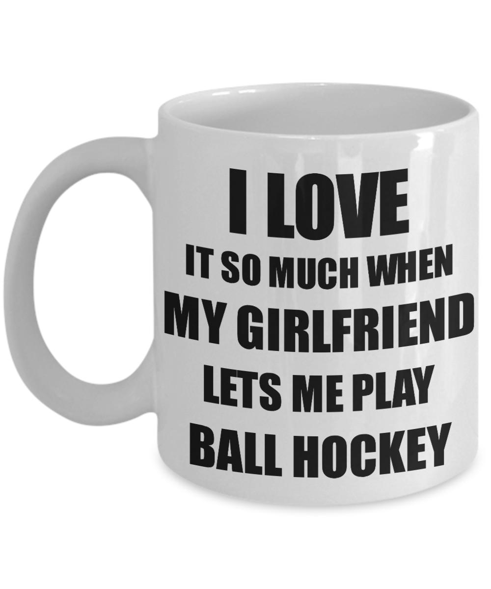 Ball Hockey Mug Funny Gift Idea For Boyfriend I Love It When My Girlfriend Lets Me Novelty Gag Sport Lover Joke Coffee Tea Cup