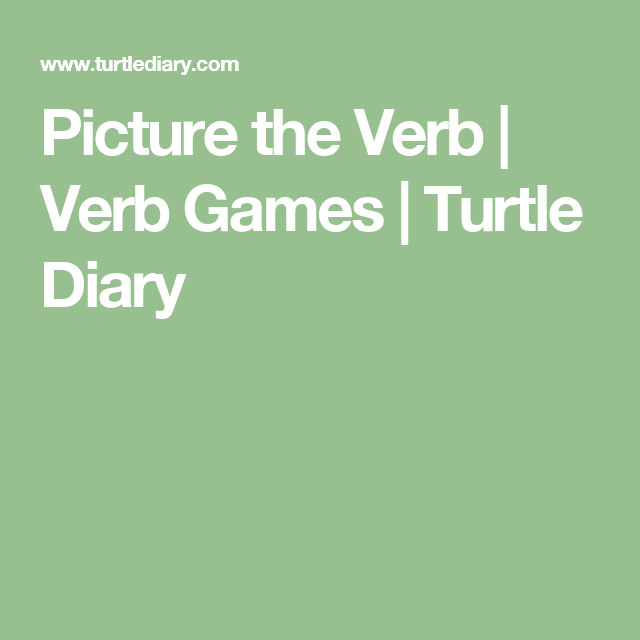 Picture the Verb | Verb Games | Turtle Diary