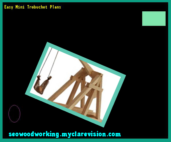Easy Mini Trebuchet Plans 220530 - Woodworking Plans and Projects!