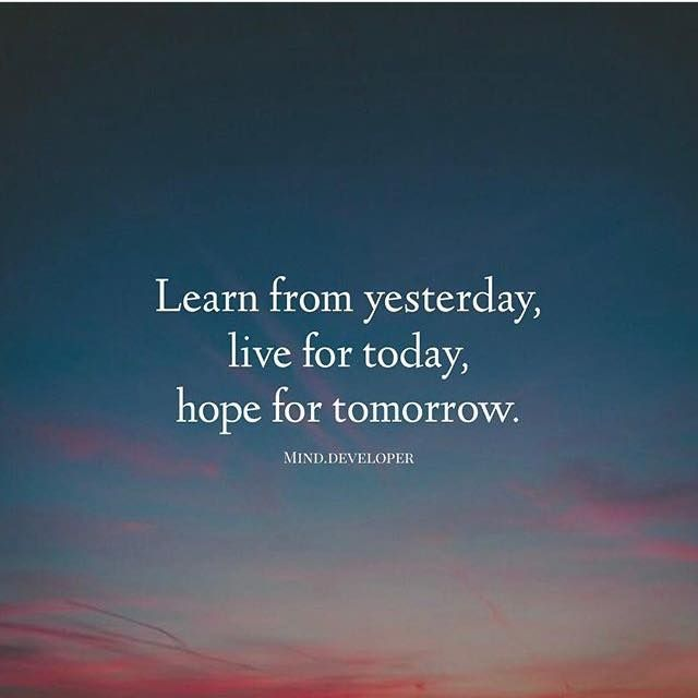 Inspirational Positive Quotes :Learn From Yesterday. Live For Today. Hope  For Tomorrow.