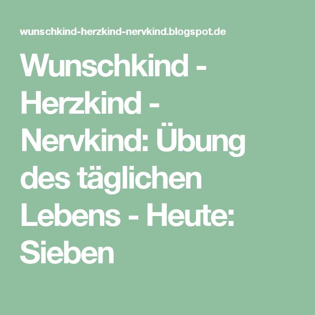 Wunschkind - Herzkind - Nervkind: Übung des täglichen Lebens - Heute: Sieben